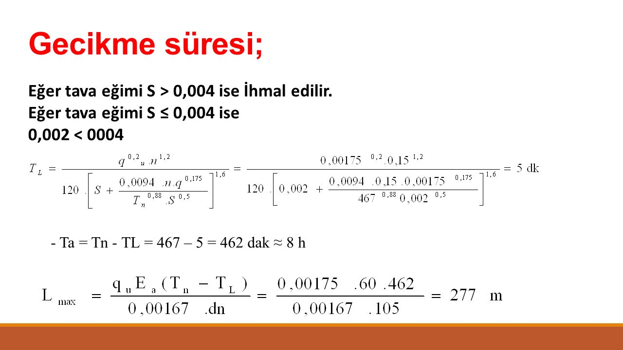 Gecikme süresi; Eğer tava eğimi S > 0,004 ise İhmal edilir.