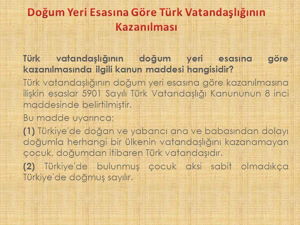 Doğum Yeri Esasına Göre Türk Vatandaşlığının Kazanılması