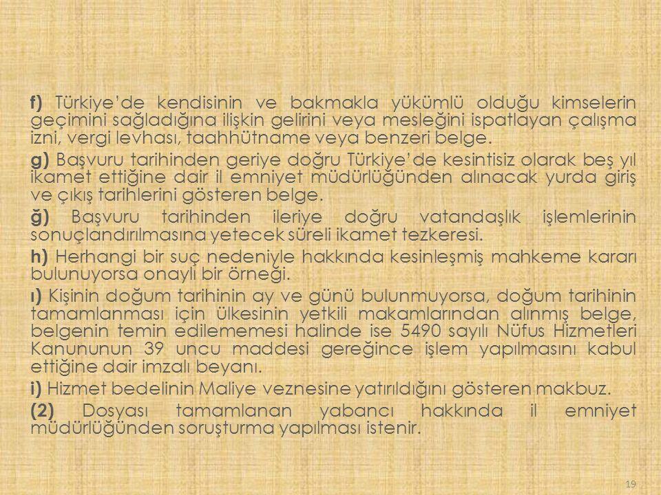 f) Türkiye'de kendisinin ve bakmakla yükümlü olduğu kimselerin geçimini sağladığına ilişkin gelirini veya mesleğini ispatlayan çalışma izni, vergi levhası, taahhütname veya benzeri belge.