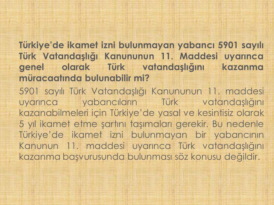 Türkiye'de ikamet izni bulunmayan yabancı 5901 sayılı Türk Vatandaşlığı Kanununun 11.