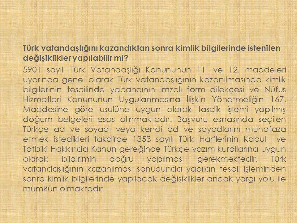 Türk vatandaşlığını kazandıktan sonra kimlik bilgilerinde istenilen değişiklikler yapılabilir mi.