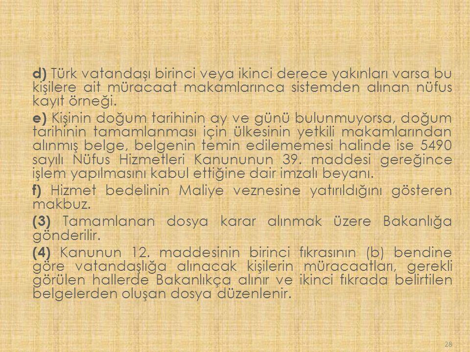 d) Türk vatandaşı birinci veya ikinci derece yakınları varsa bu kişilere ait müracaat makamlarınca sistemden alınan nüfus kayıt örneği.