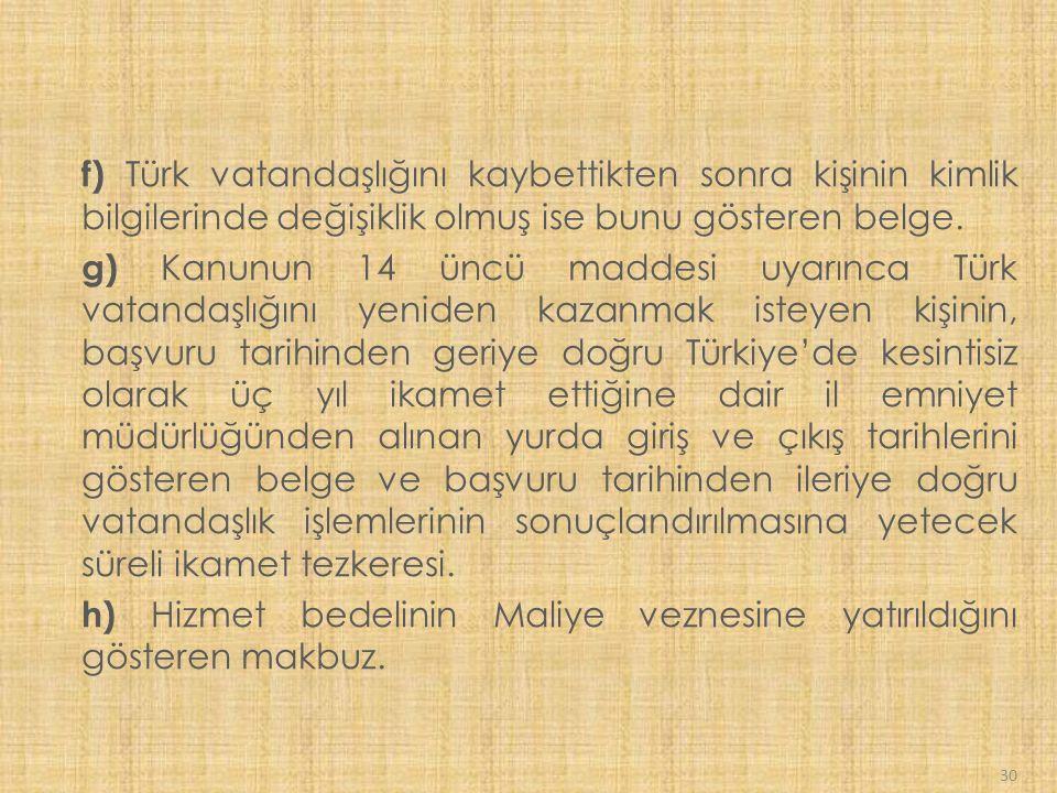f) Türk vatandaşlığını kaybettikten sonra kişinin kimlik bilgilerinde değişiklik olmuş ise bunu gösteren belge.