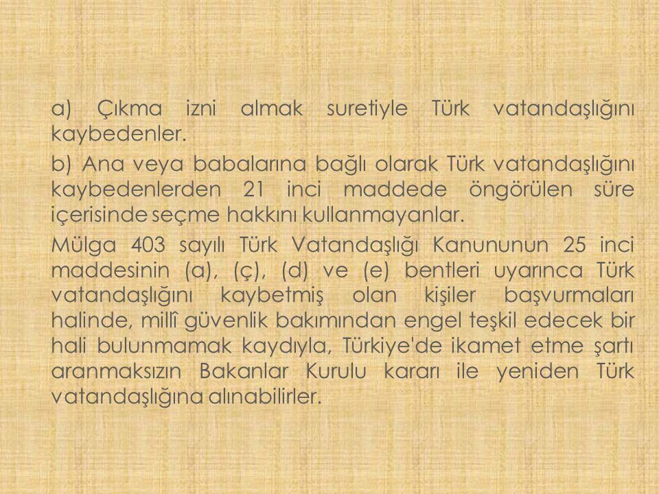 a) Çıkma izni almak suretiyle Türk vatandaşlığını kaybedenler