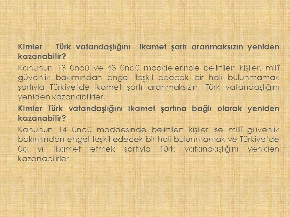 Kimler Türk vatandaşlığını ikamet şartı aranmaksızın yeniden kazanabilir.