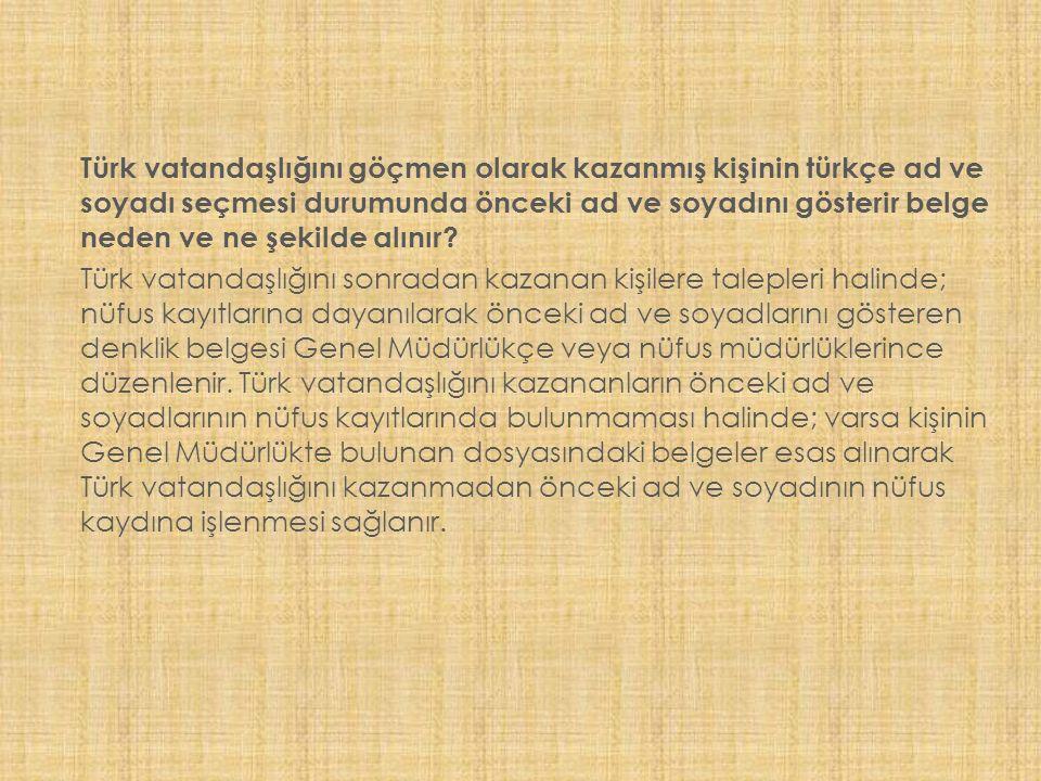 Türk vatandaşlığını göçmen olarak kazanmış kişinin türkçe ad ve soyadı seçmesi durumunda önceki ad ve soyadını gösterir belge neden ve ne şekilde alınır.