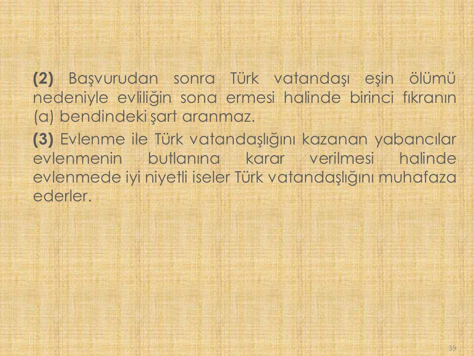 (2) Başvurudan sonra Türk vatandaşı eşin ölümü nedeniyle evliliğin sona ermesi halinde birinci fıkranın (a) bendindeki şart aranmaz.