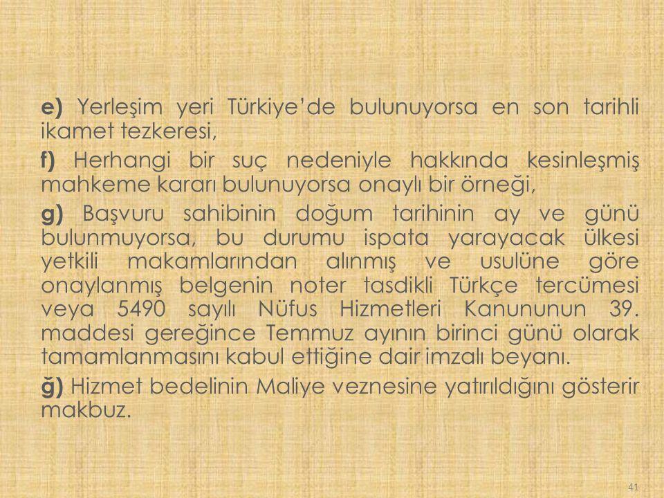 e) Yerleşim yeri Türkiye'de bulunuyorsa en son tarihli ikamet tezkeresi,