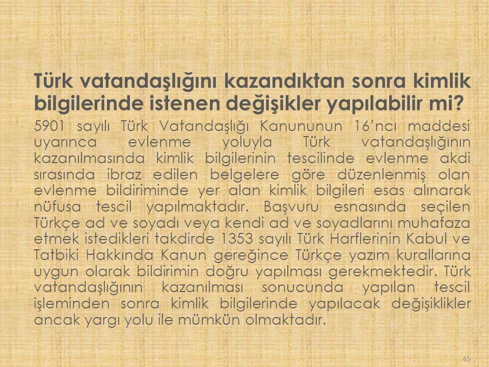 Türk vatandaşlığını kazandıktan sonra kimlik bilgilerinde istenen değişikler yapılabilir mi