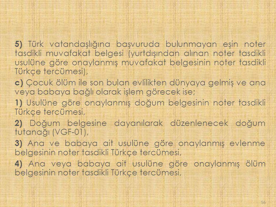 5) Türk vatandaşlığına başvuruda bulunmayan eşin noter tasdikli muvafakat belgesi (yurtdışından alınan noter tasdikli usulüne göre onaylanmış muvafakat belgesinin noter tasdikli Türkçe tercümesi),