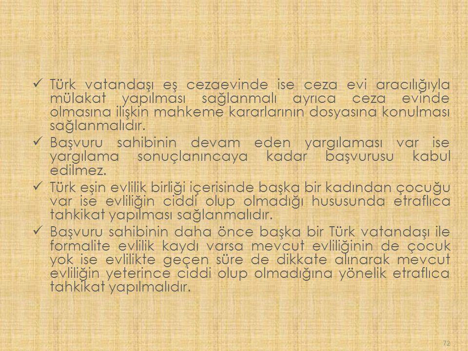 Türk vatandaşı eş cezaevinde ise ceza evi aracılığıyla mülakat yapılması sağlanmalı ayrıca ceza evinde olmasına ilişkin mahkeme kararlarının dosyasına konulması sağlanmalıdır.