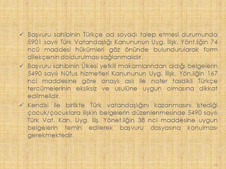 Başvuru sahibinin Türkçe ad soyadı talep etmesi durumunda 5901 sayılı Türk Vatandaşlığı Kanununun Uyg. İlişk. Yönt.liğin 74 ncü maddesi hükümleri göz önünde bulundurularak form dilekçenin doldurulması sağlanmalıdır.