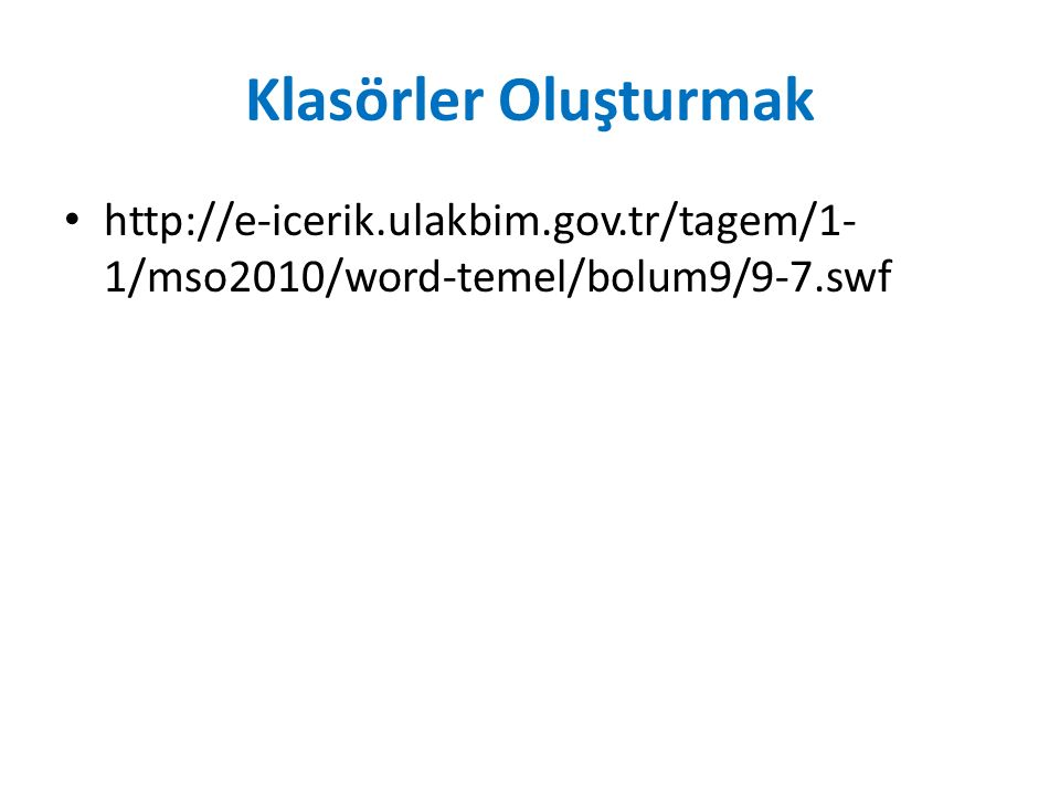 Klasörler Oluşturmak http://e-icerik.ulakbim.gov.tr/tagem/1-1/mso2010/word-temel/bolum9/9-7.swf
