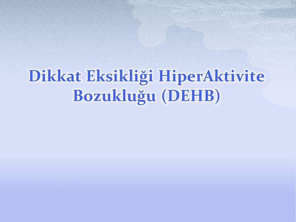 Dikkat Eksikliği HiperAktivite Bozukluğu (DEHB)