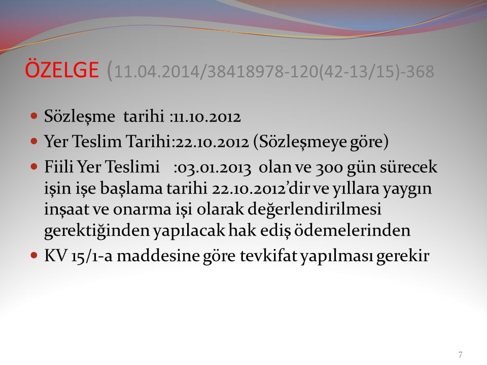 ÖZELGE (11.04.2014/38418978-120(42-13/15)-368 Sözleşme tarihi :11.10.2012. Yer Teslim Tarihi:22.10.2012 (Sözleşmeye göre)