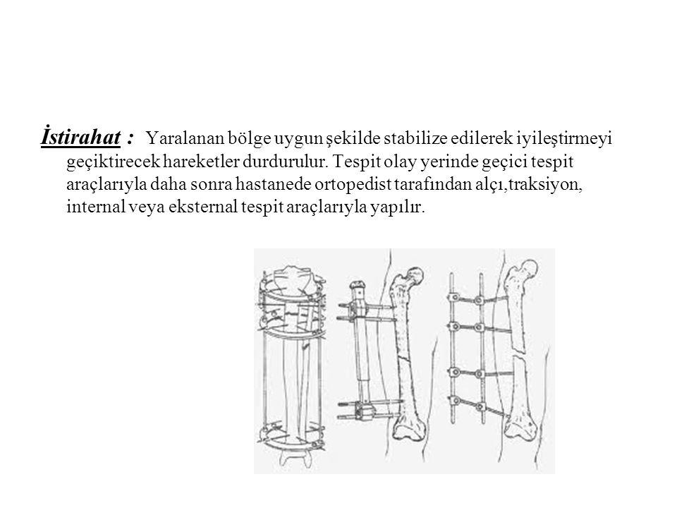 İstirahat : Yaralanan bölge uygun şekilde stabilize edilerek iyileştirmeyi geçiktirecek hareketler durdurulur.