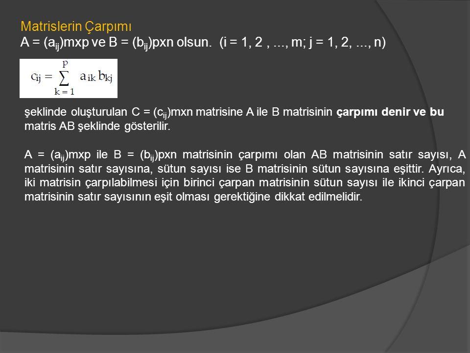 Matrislerin Çarpımı A = (aij)mxp ve B = (bij)pxn olsun. (i = 1, 2 , ..., m; j = 1, 2, ..., n)