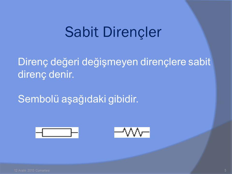 Sabit Dirençler Direnç değeri değişmeyen dirençlere sabit direnç denir. Sembolü aşağıdaki gibidir.
