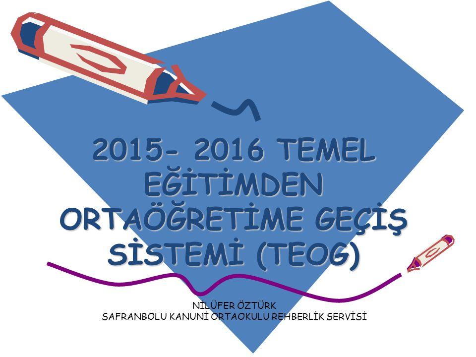 2015- 2016 TEMEL EĞİTİMDEN ORTAÖĞRETİME GEÇİŞ SİSTEMİ (TEOG)