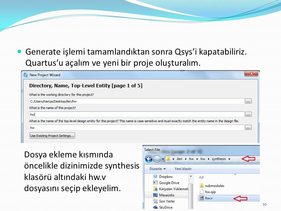 Generate işlemi tamamlandıktan sonra Qsys'i kapatabiliriz