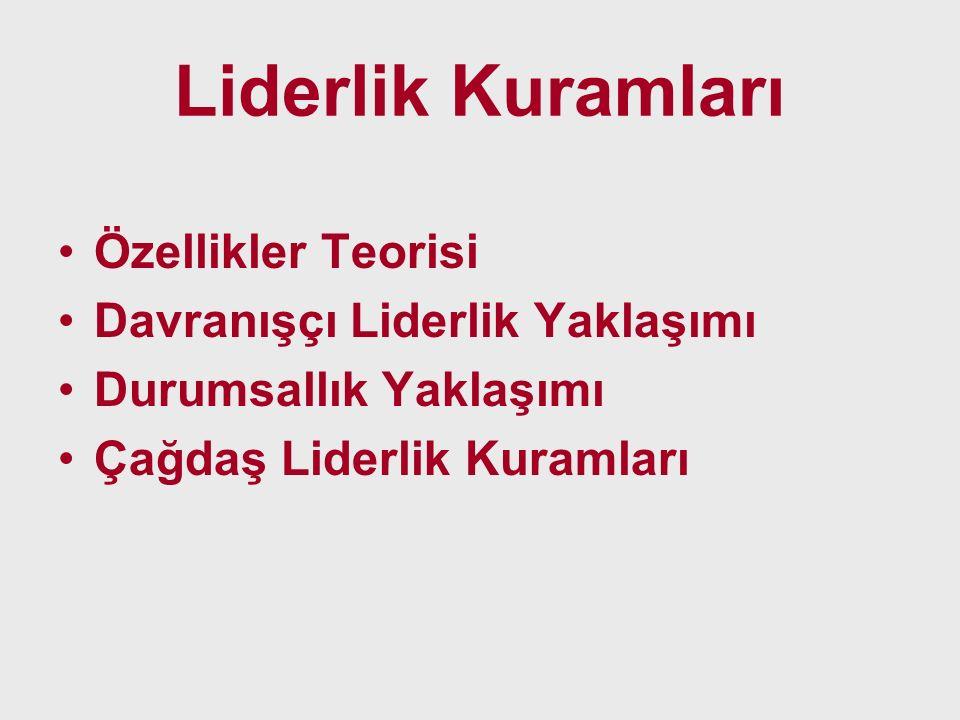 Liderlik Kuramları Özellikler Teorisi Davranışçı Liderlik Yaklaşımı