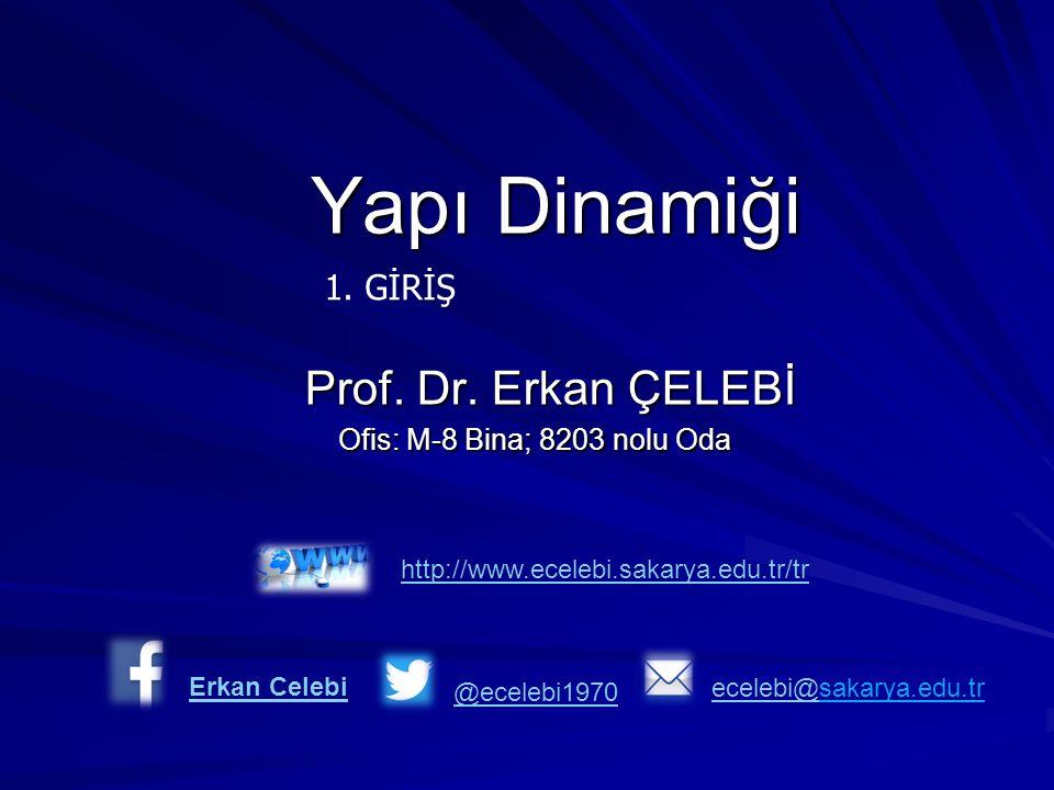 Yapı Dinamiği Prof. Dr. Erkan ÇELEBİ 1. GİRİŞ