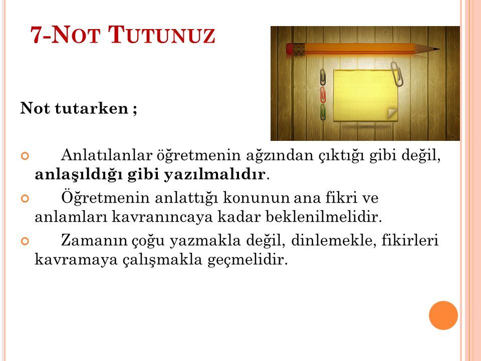 7-Not Tutunuz Not tutarken ;