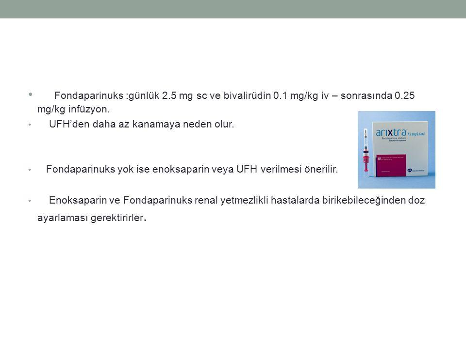 Fondaparinuks :günlük 2. 5 mg sc ve bivalirüdin 0