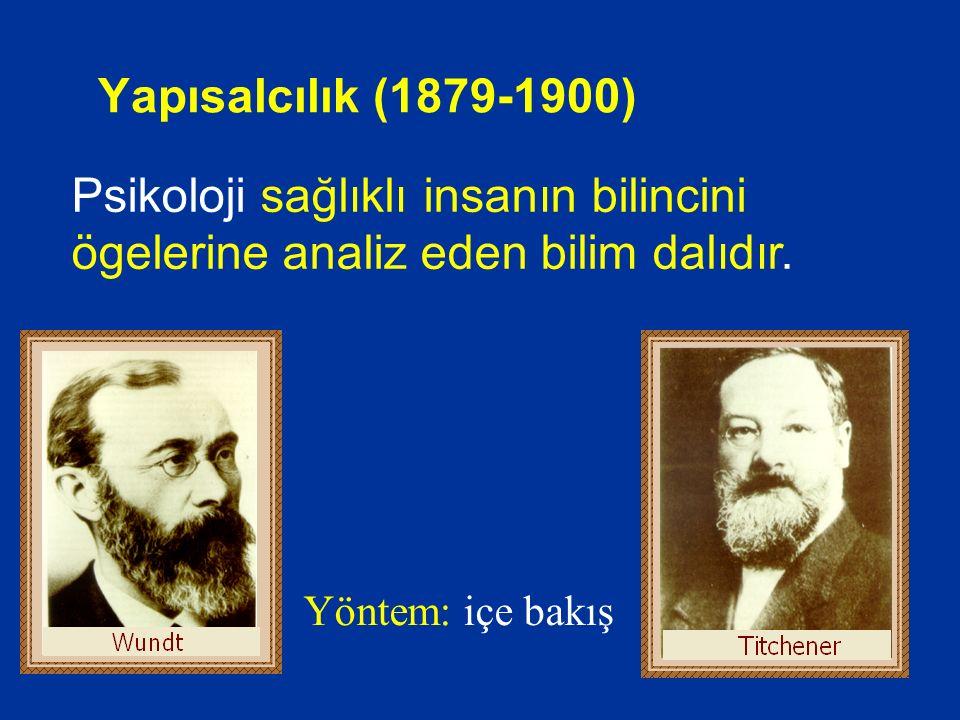 Yapısalcılık (1879-1900) Psikoloji sağlıklı insanın bilincini ögelerine analiz eden bilim dalıdır.