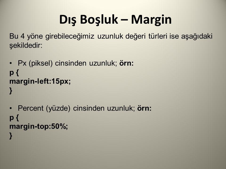 Dış Boşluk – Margin Bu 4 yöne girebileceğimiz uzunluk değeri türleri ise aşağıdaki şekildedir: Px (piksel) cinsinden uzunluk; örn: