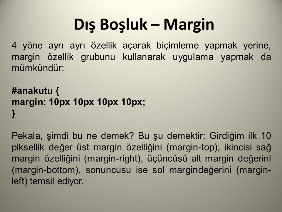 Dış Boşluk – Margin 4 yöne ayrı ayrı özellik açarak biçimleme yapmak yerine, margin özellik grubunu kullanarak uygulama yapmak da mümkündür: