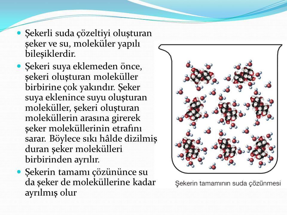 Şekerli suda çözeltiyi oluşturan şeker ve su, moleküler yapılı bileşiklerdir.
