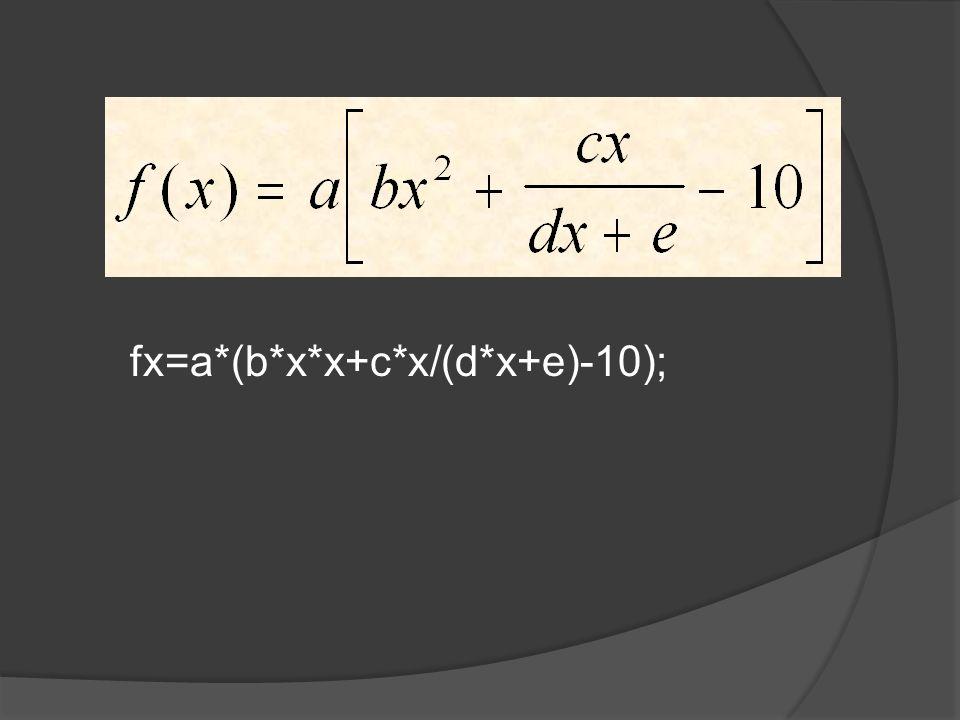 fx=a*(b*x*x+c*x/(d*x+e)-10);