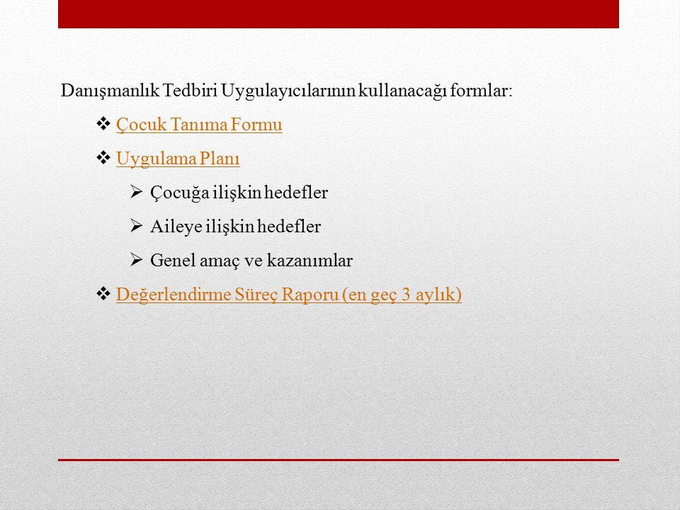 Danışmanlık Tedbiri Uygulayıcılarının kullanacağı formlar: