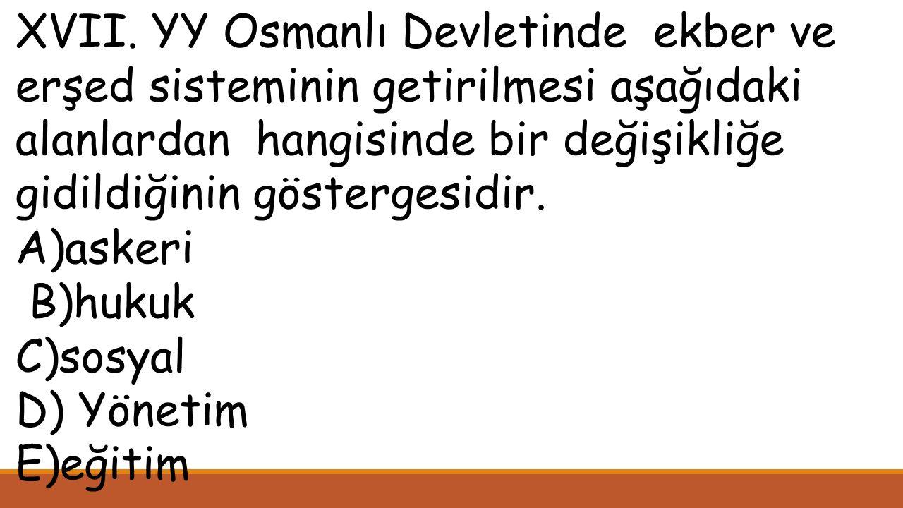 XVII. YY Osmanlı Devletinde ekber ve erşed sisteminin getirilmesi aşağıdaki alanlardan hangisinde bir değişikliğe gidildiğinin göstergesidir.