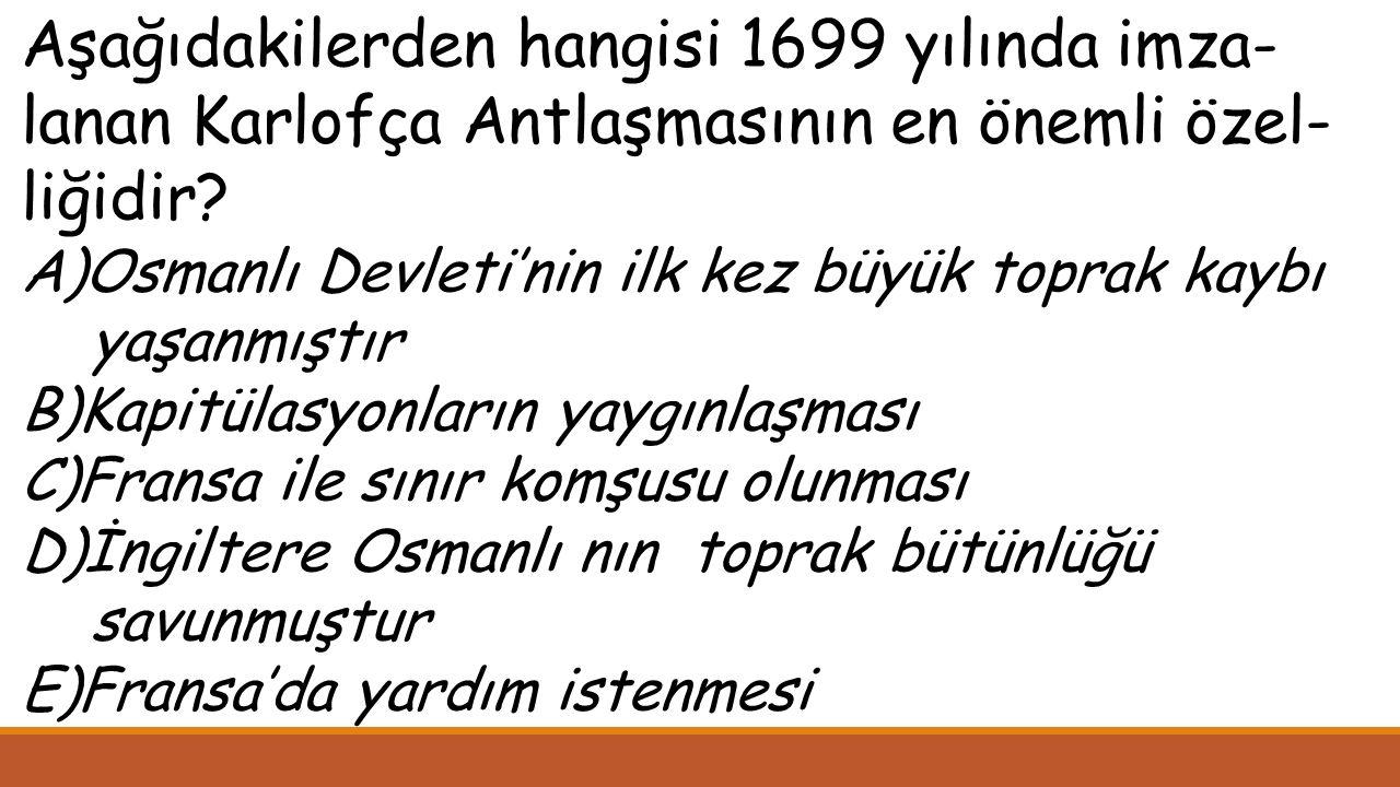 Aşağıdakilerden hangisi 1699 yılında imza-lanan Karlofça Antlaşmasının en önemli özel-liğidir