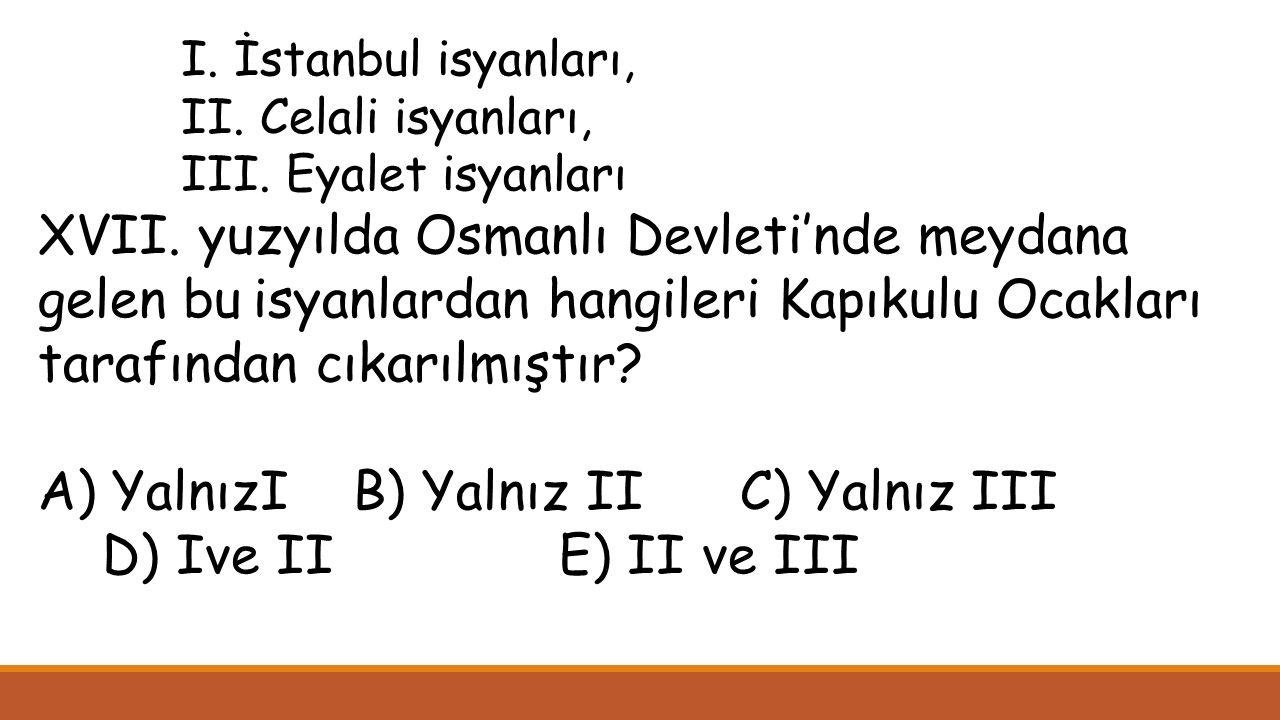 A) YalnızI B) Yalnız II C) Yalnız III D) Ive II E) II ve III