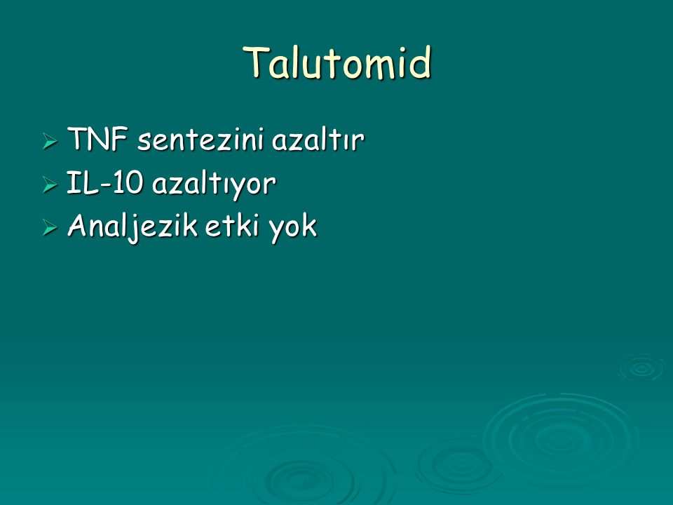 Talutomid TNF sentezini azaltır IL-10 azaltıyor Analjezik etki yok