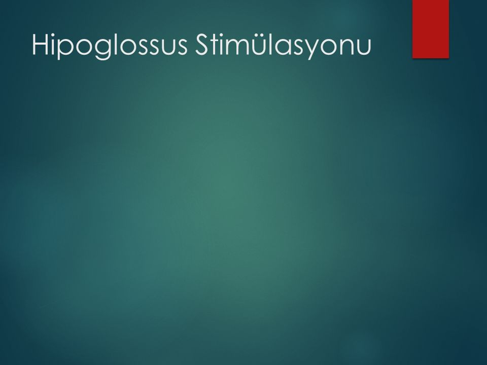 Hipoglossus Stimülasyonu