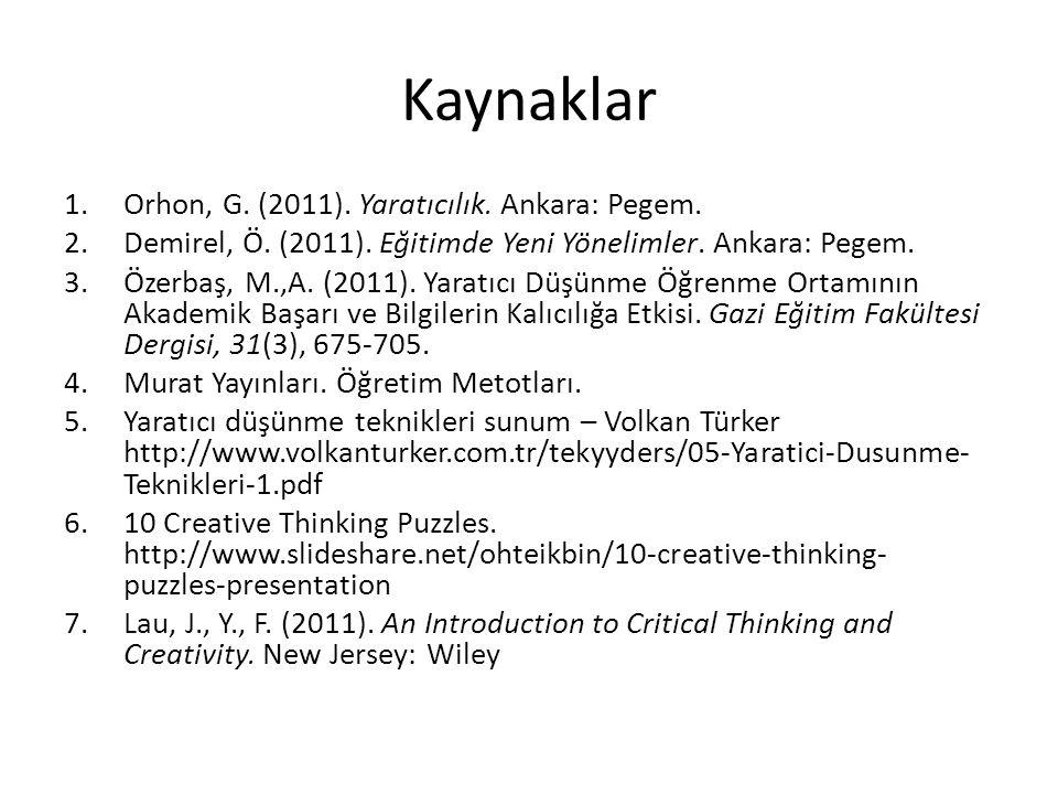 Kaynaklar Orhon, G. (2011). Yaratıcılık. Ankara: Pegem.
