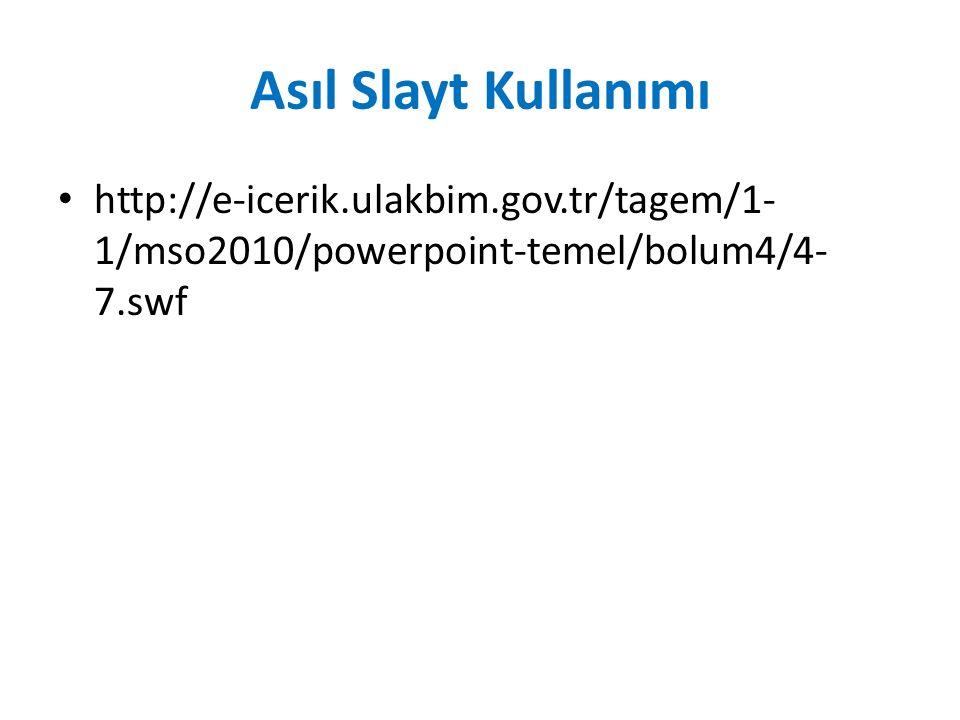 Asıl Slayt Kullanımı http://e-icerik.ulakbim.gov.tr/tagem/1-1/mso2010/powerpoint-temel/bolum4/4-7.swf.
