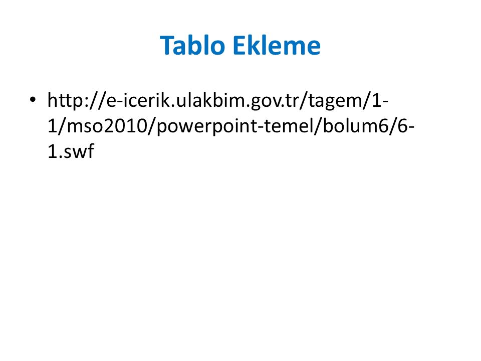 Tablo Ekleme http://e-icerik.ulakbim.gov.tr/tagem/1-1/mso2010/powerpoint-temel/bolum6/6-1.swf