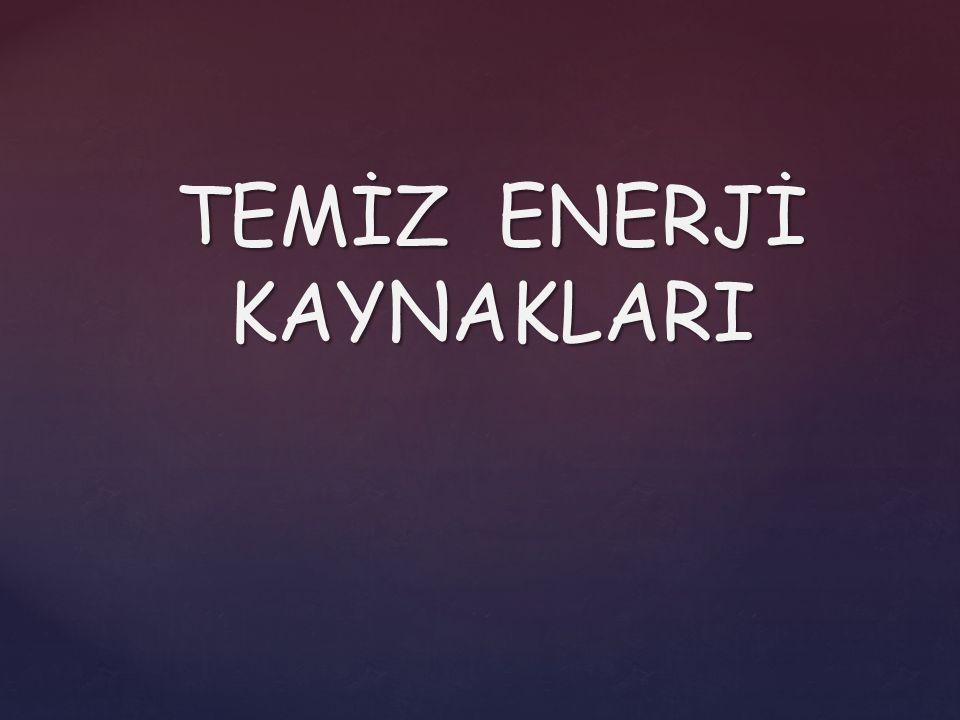 TEMİZ ENERJİ KAYNAKLARI