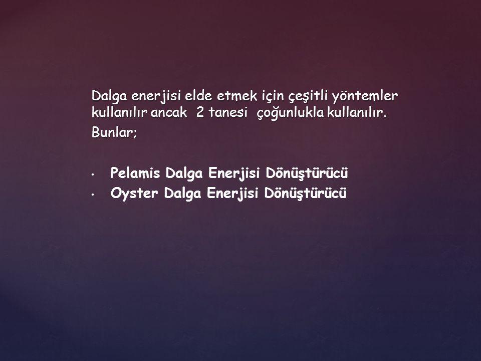 Dalga enerjisi elde etmek için çeşitli yöntemler kullanılır ancak 2 tanesi çoğunlukla kullanılır.