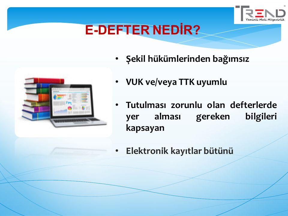 E-DEFTER NEDİR Şekil hükümlerinden bağımsız VUK ve/veya TTK uyumlu