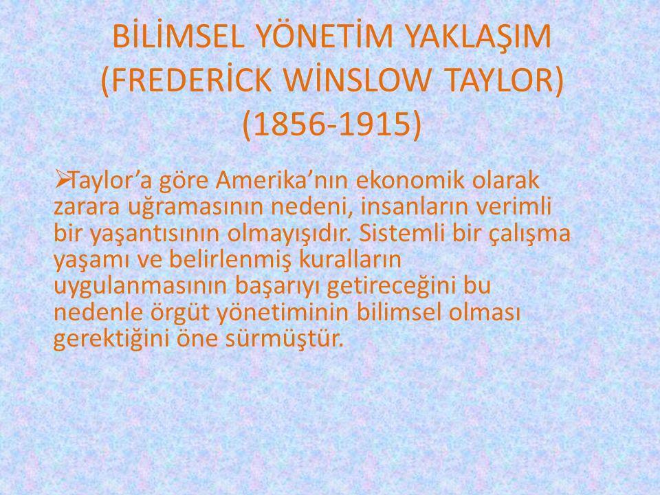 BİLİMSEL YÖNETİM YAKLAŞIM (FREDERİCK WİNSLOW TAYLOR) (1856-1915)