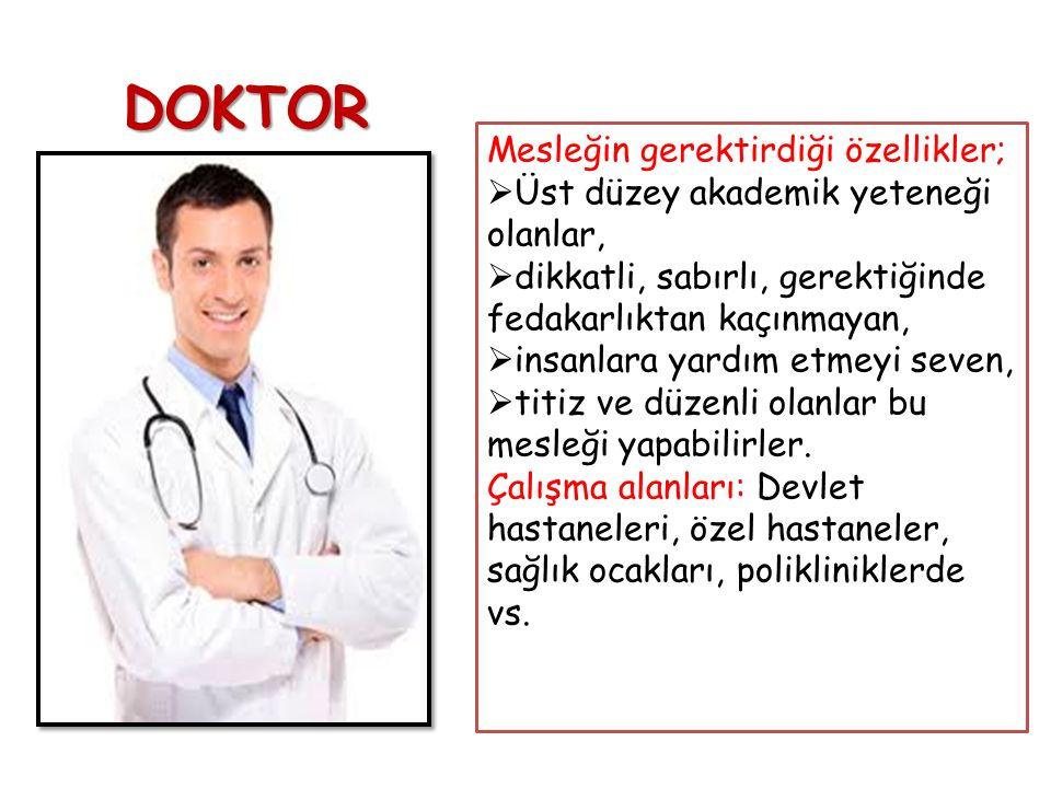 DOKTOR Mesleğin gerektirdiği özellikler;