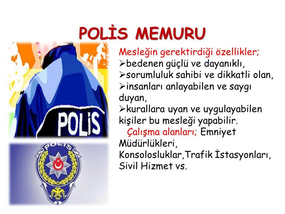 POLİS MEMURU Mesleğin gerektirdiği özellikler;