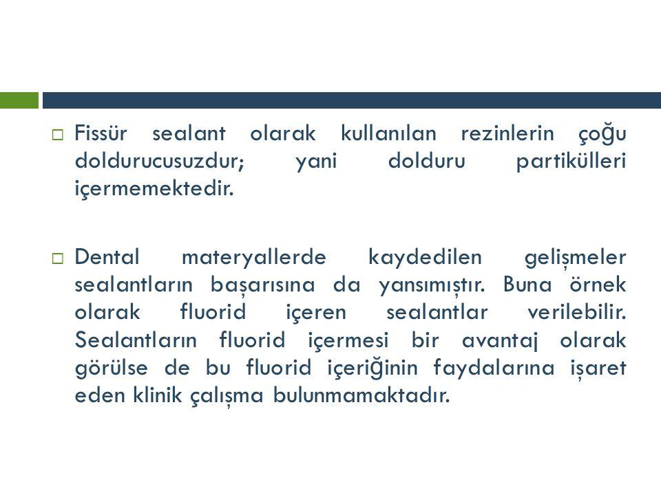 Fissür sealant olarak kullanılan rezinlerin çoğu doldurucusuzdur; yani dolduru partikülleri içermemektedir.