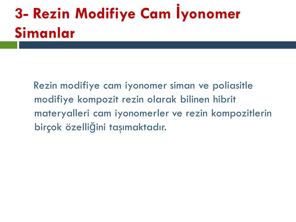 3- Rezin Modifiye Cam İyonomer Simanlar